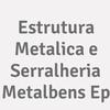 Estrutura Metalica e Serralheria Metalbens Ep